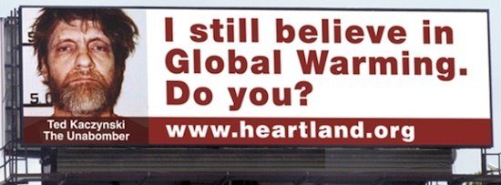 Heartland Institute billboard: picture of Ted Kaczynsi, with text 'I still believe in global warming. Do you?'