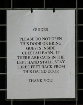 Visitors should please not enter the cheetah barn
