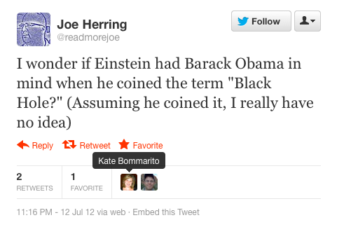 Kate Bommarito RT of tweet which reads 'I wonder if Einstein had Barack Obama in mind when he coined the term 'Black Hole?' (Assuming he coined it, I really have no idea)'