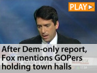 After Dem-only report, Fox mentions GOPers holding town halls